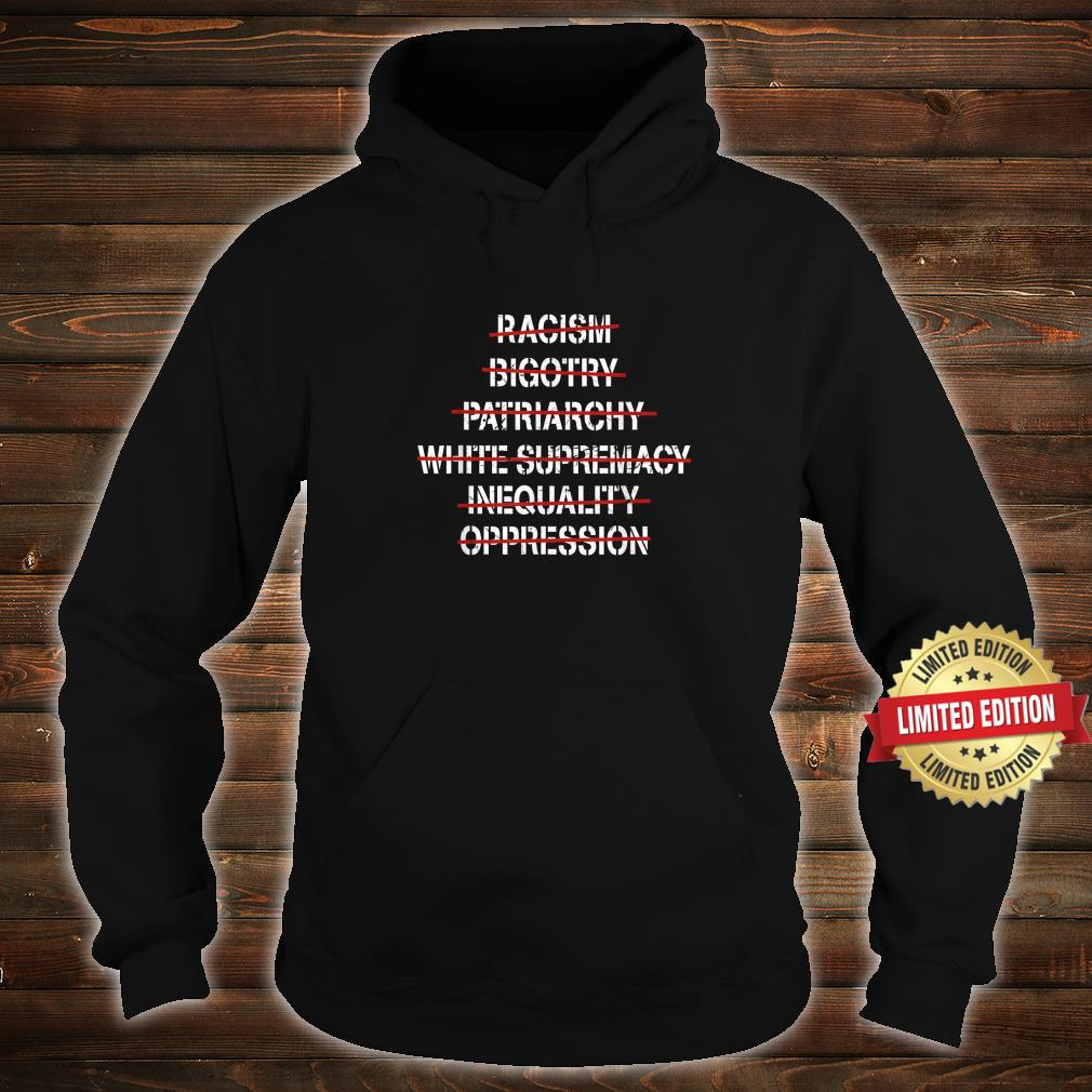 Antiracismbigotrypatriarchywhitesupremacyinequality Shirt hoodie