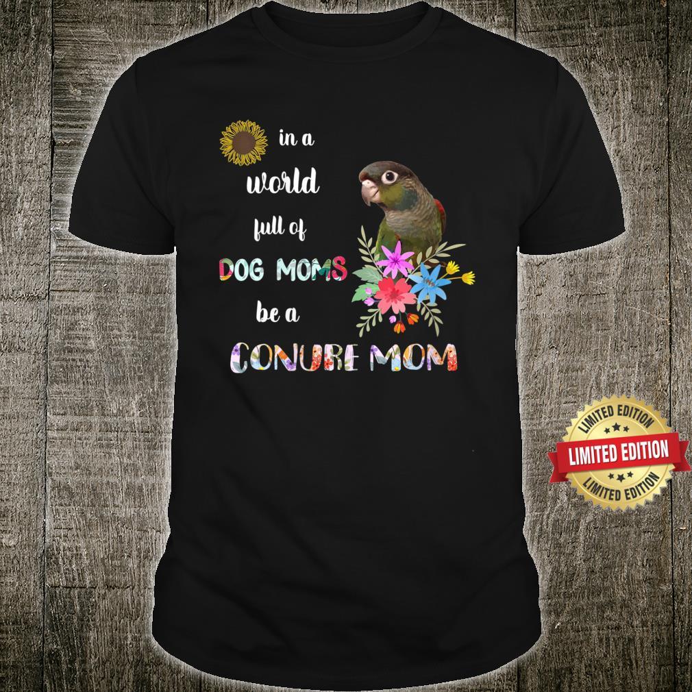 Be A Green Cheek Conure Parrot Bird Mom Mother Shirt