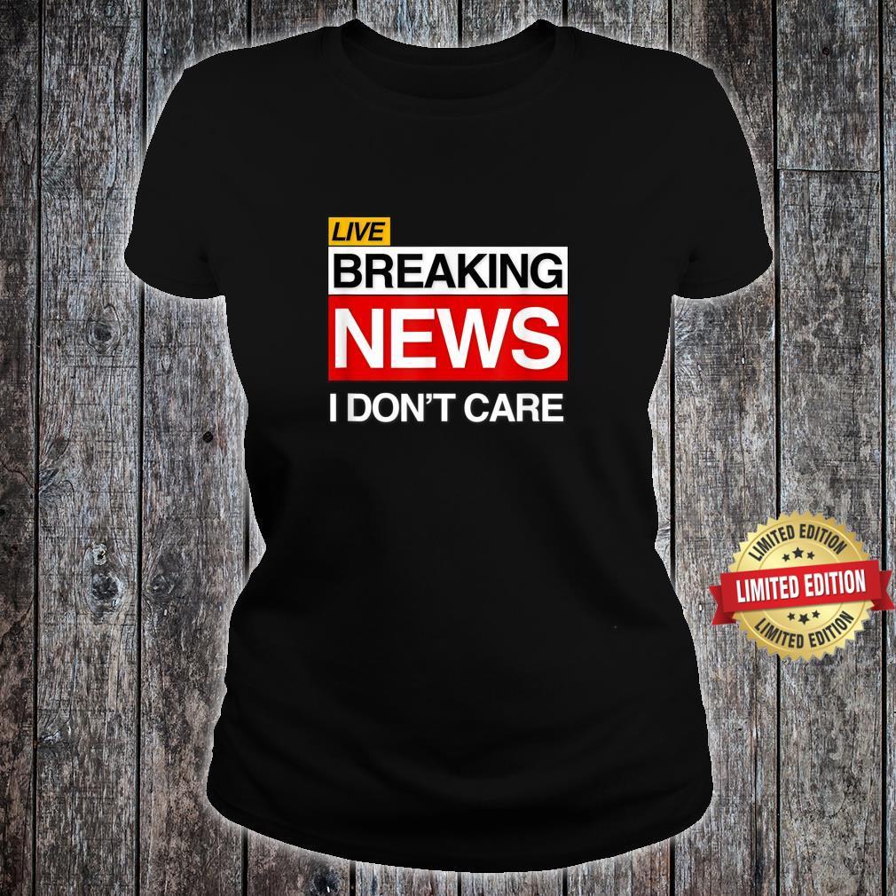 Breaking News I Don't Care Sarcasm Humor Shirt ladies tee