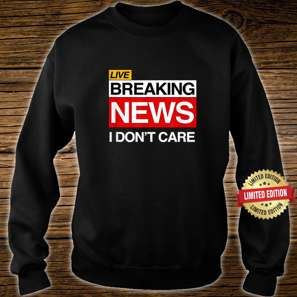 Breaking News I Don't Care Sarcasm Humor Shirt sweater