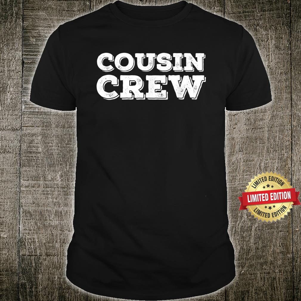 Cousin Crew Squad Team For Toddler Adult Shirt