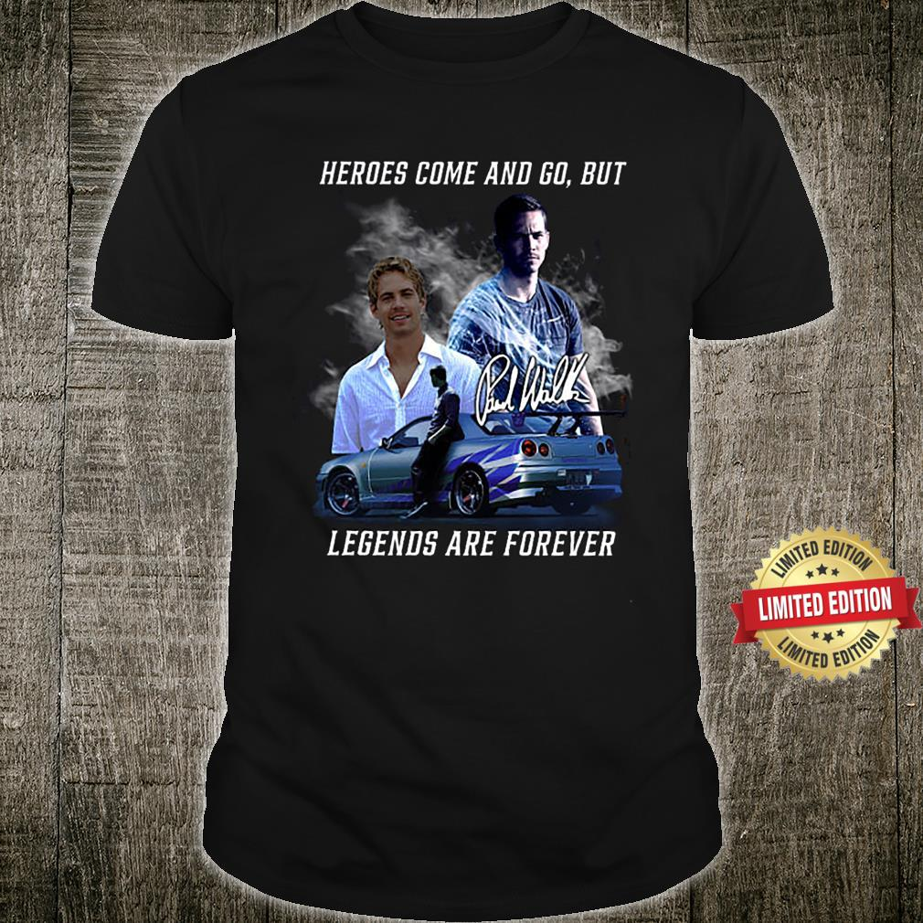 Heros Come And Go But Legend Are Forever Shirt