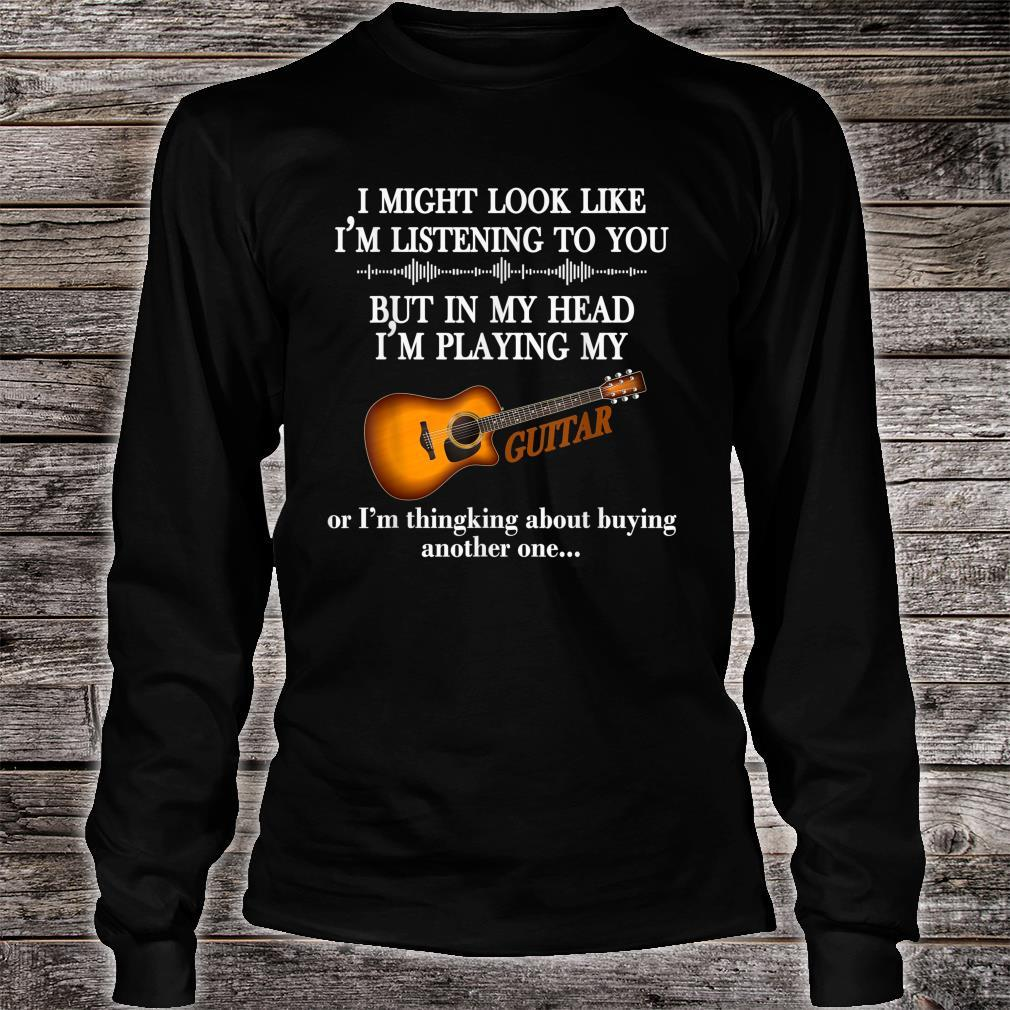 I Might Look Like I'm Listening To You Guitar Shirt long sleeved