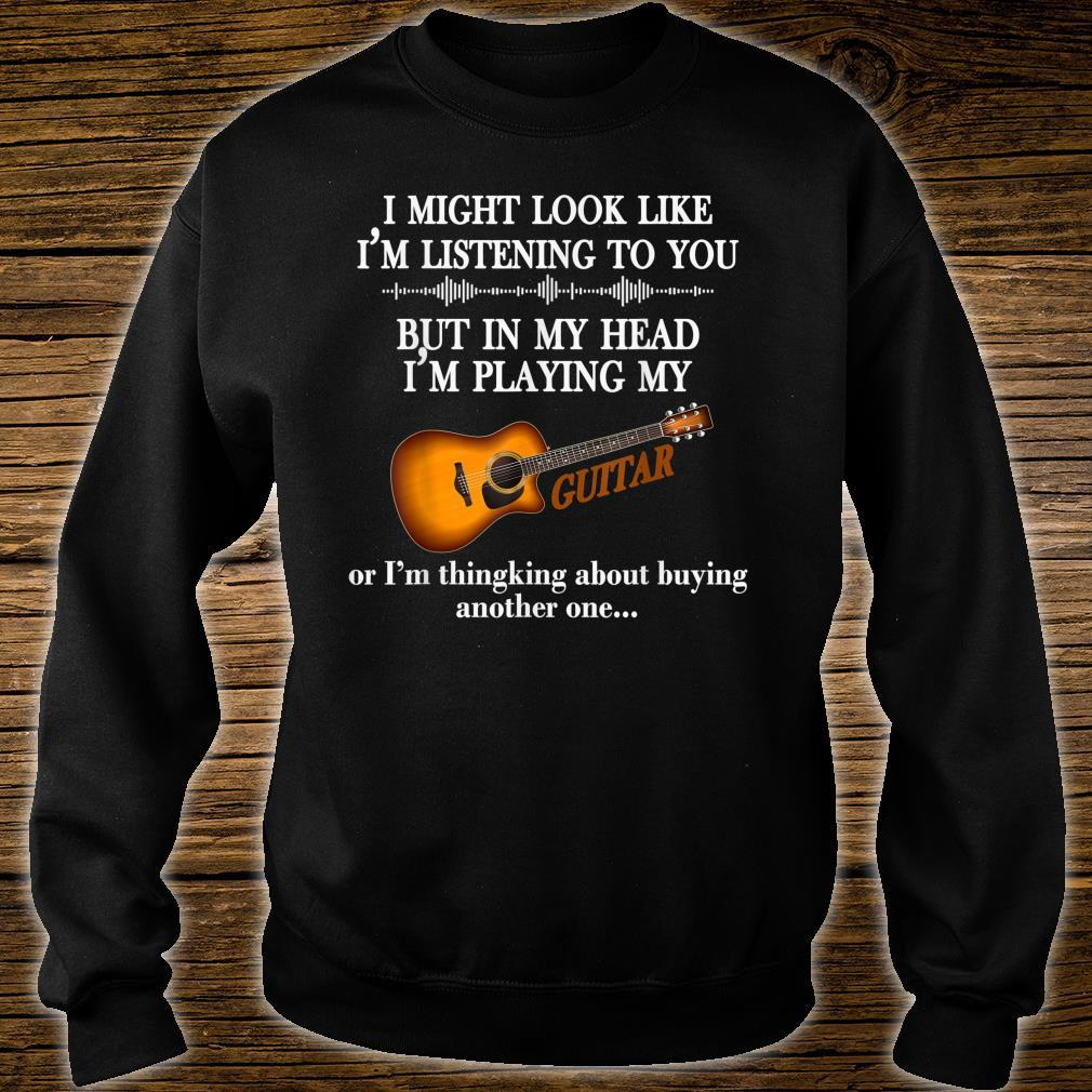 I Might Look Like I'm Listening To You Guitar Shirt sweater