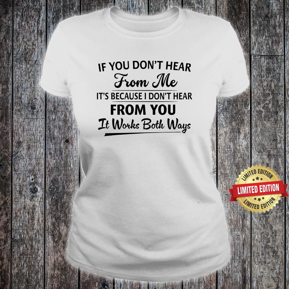 IF You Don't Hear From Me Shirt ladies tee