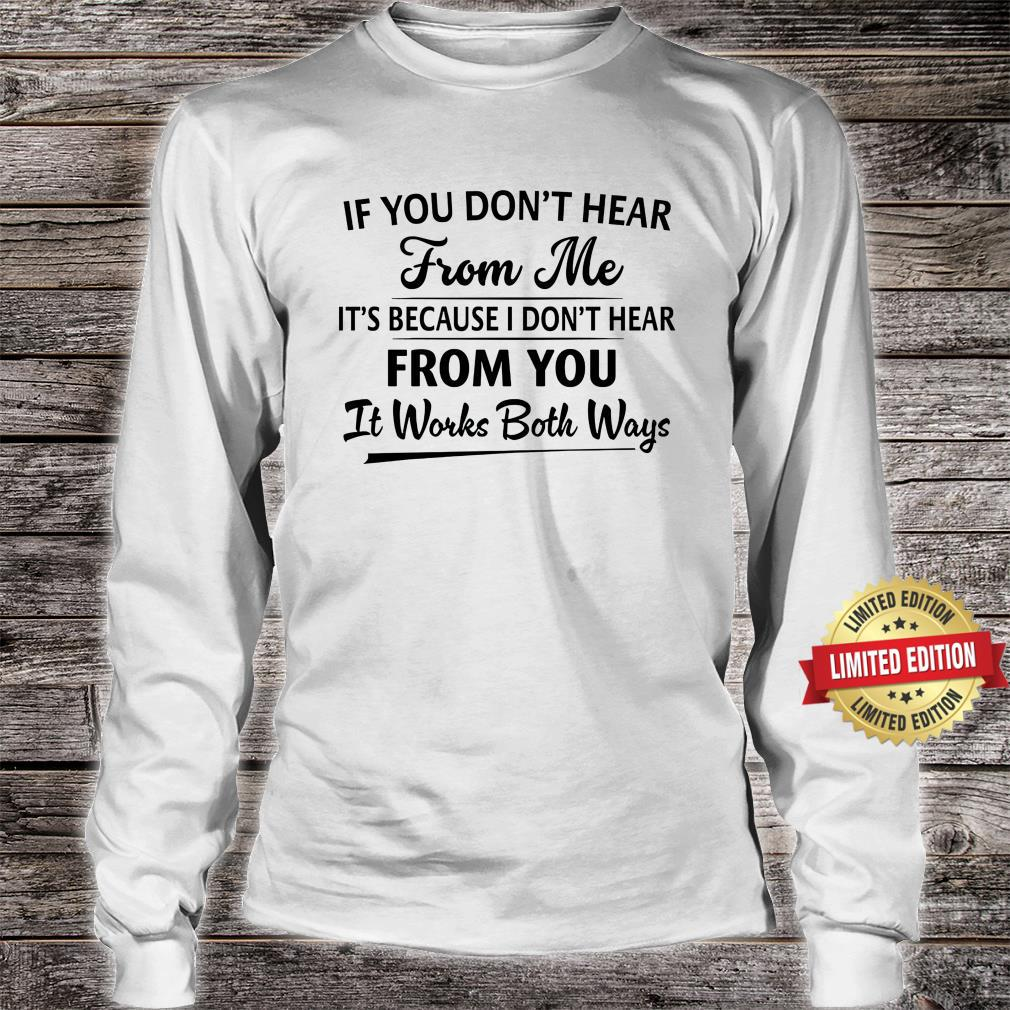 IF You Don't Hear From Me Shirt long sleeved