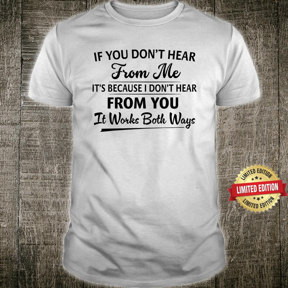 IF You Don't Hear From Me Shirt