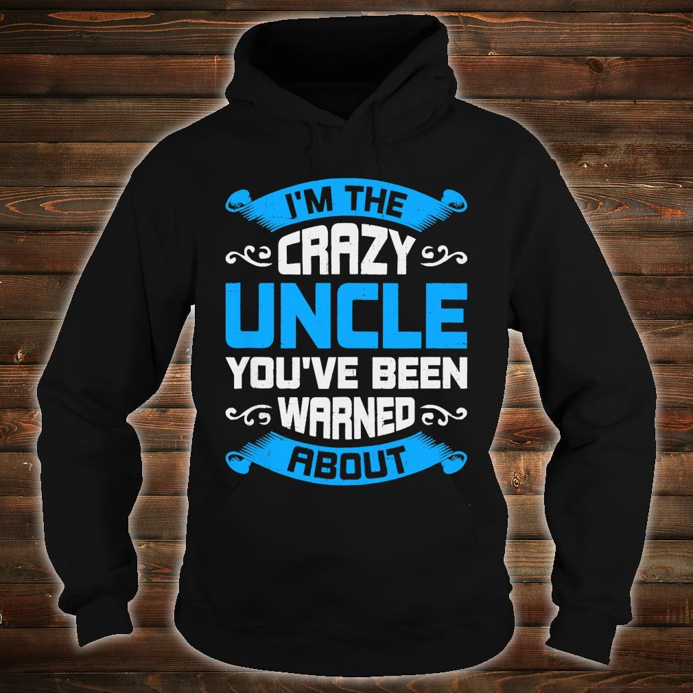 I'm The Crazy Uncle You've Been Warned About Shirt hoodie