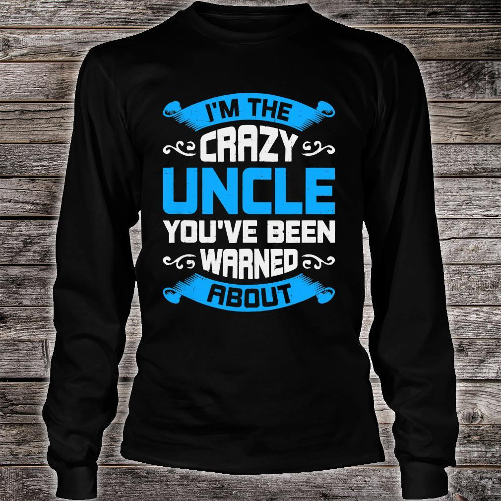 I'm The Crazy Uncle You've Been Warned About Shirt long sleeved