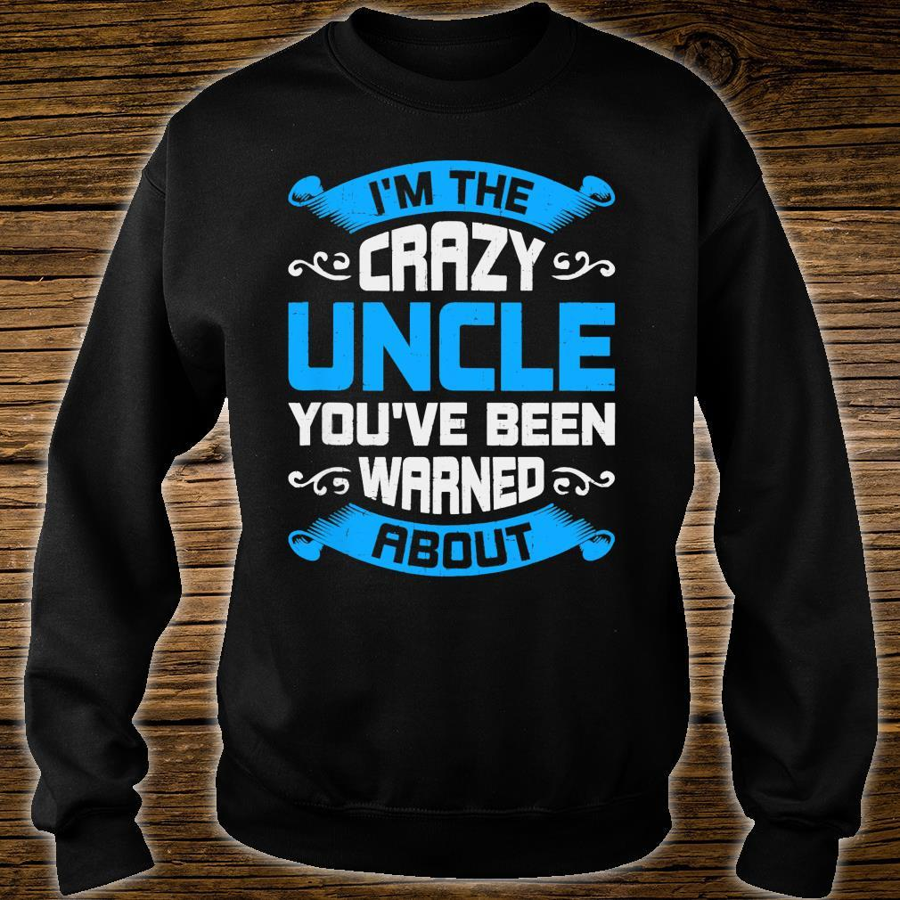 I'm The Crazy Uncle You've Been Warned About Shirt sweater