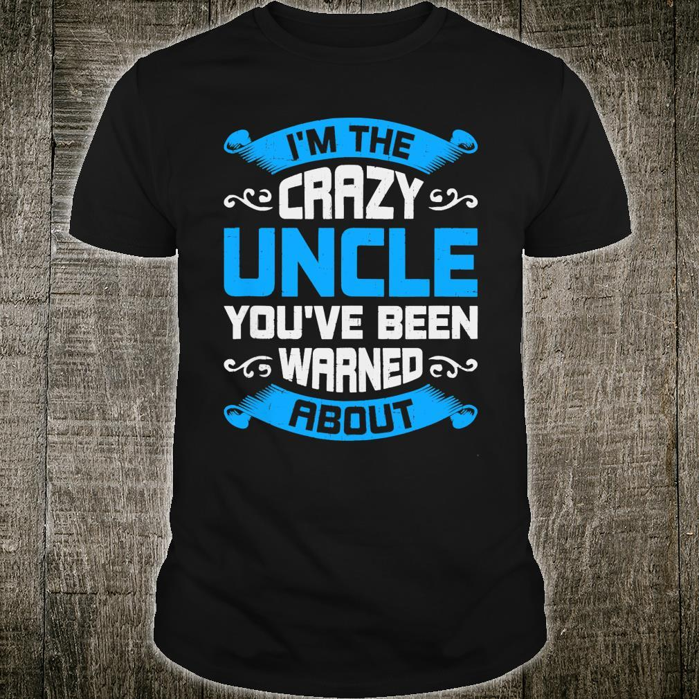 I'm The Crazy Uncle You've Been Warned About Shirt