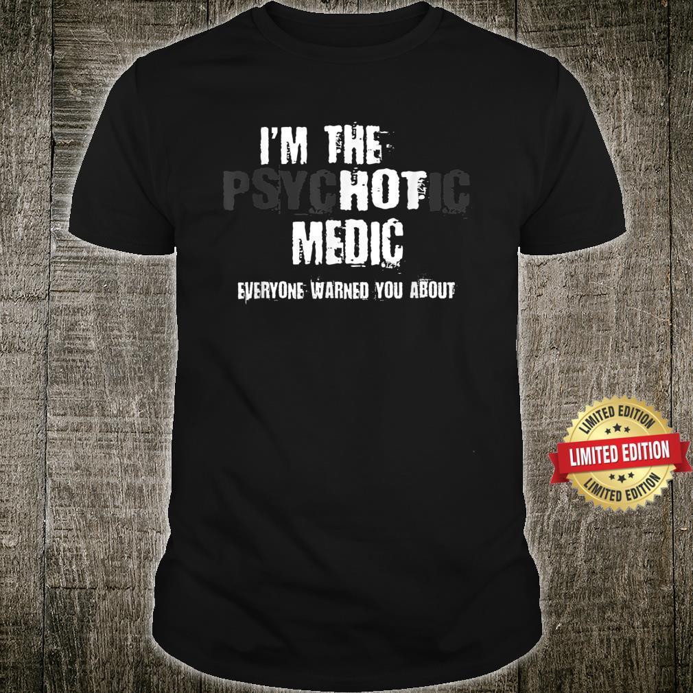 I'm The Hot Psychotic Medic Warning You Hospital Shirt