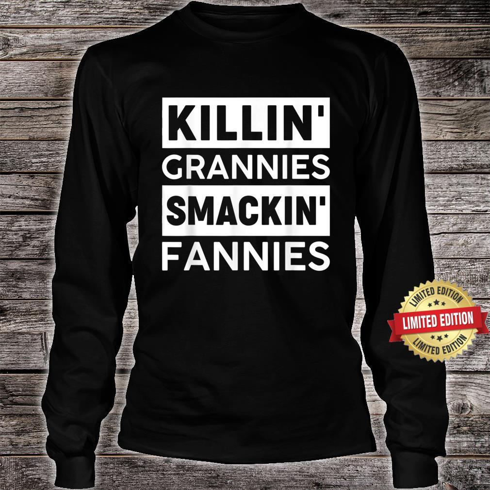 Killin'Grannies Smackin' Fannies for man or Shirt long sleeved