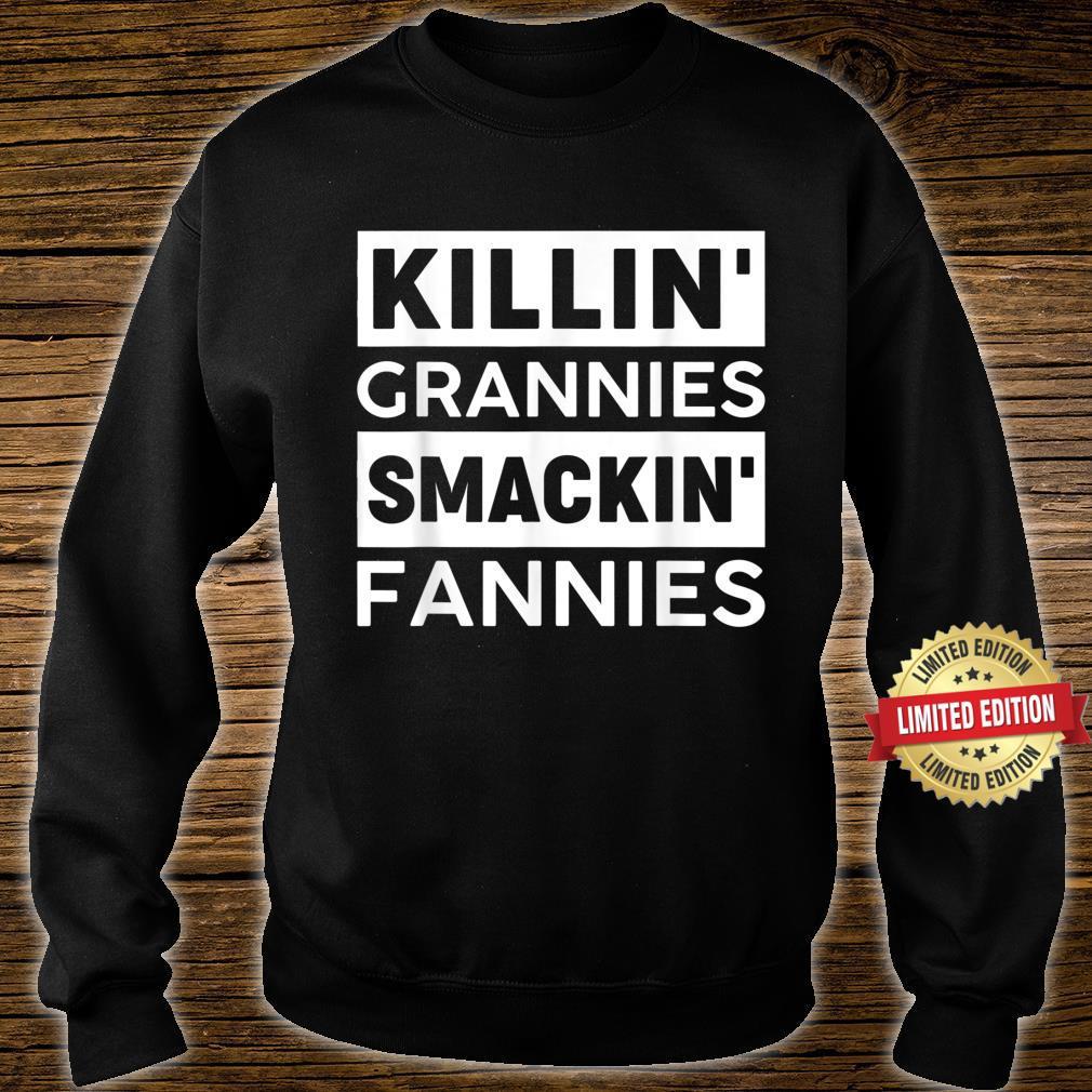 Killin'Grannies Smackin' Fannies for man or Shirt sweater
