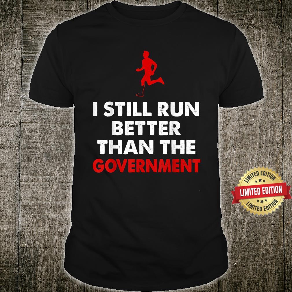 Leg Amputee I Still Run Better Than Government Shirt