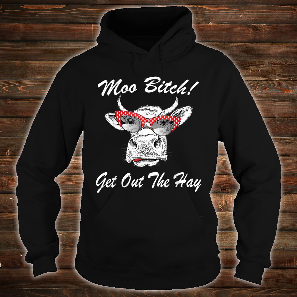 Moo Bitch Get Out The Hay Shirt Crazy Cow Heifer Farm Shirt hoodie