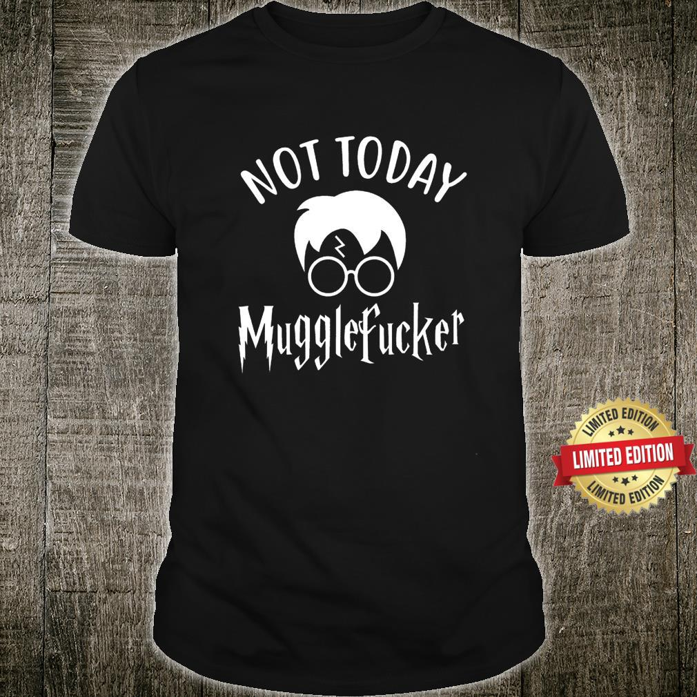 Not Today Mugglefucker Not Today Shirt