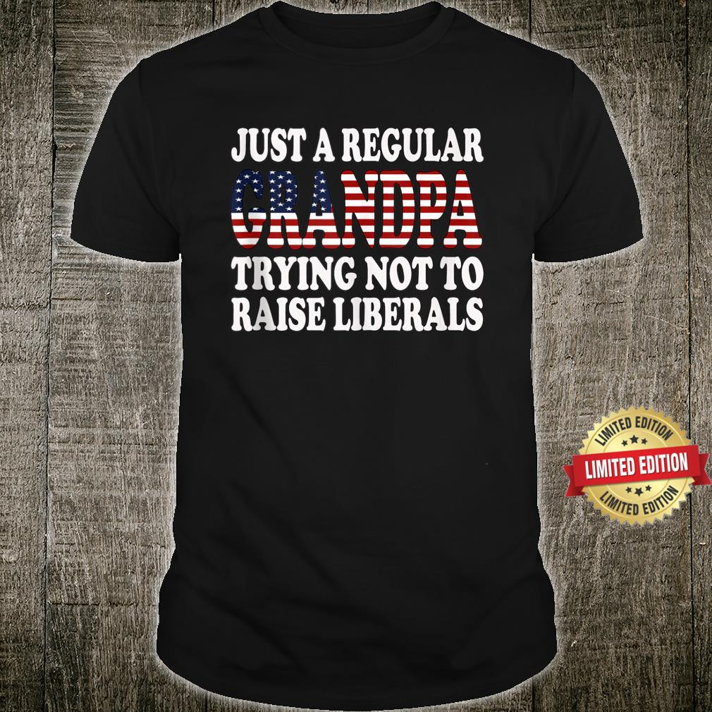 Republican Just Regular Grandpa Trying Not To Raise Liberals Shirt