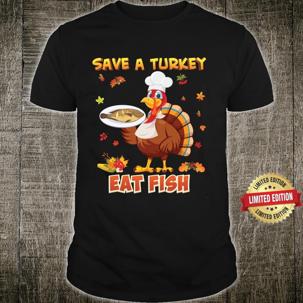 Save A Turkey Eat More Fish Thanksgiving Turkey Cook Thank Shirt
