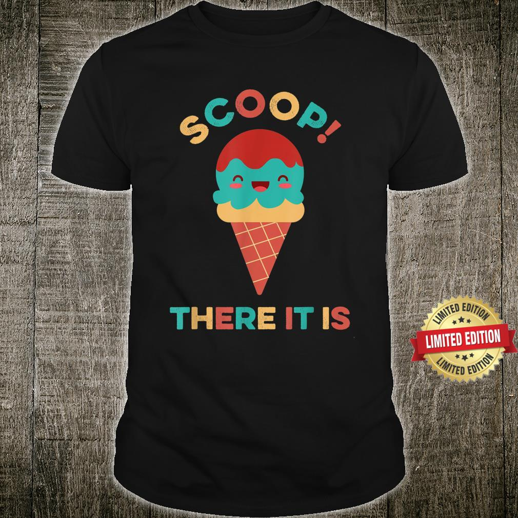 Scoop There It Is Tag Team Ice Cream Pun Sweet Tooth Shirt