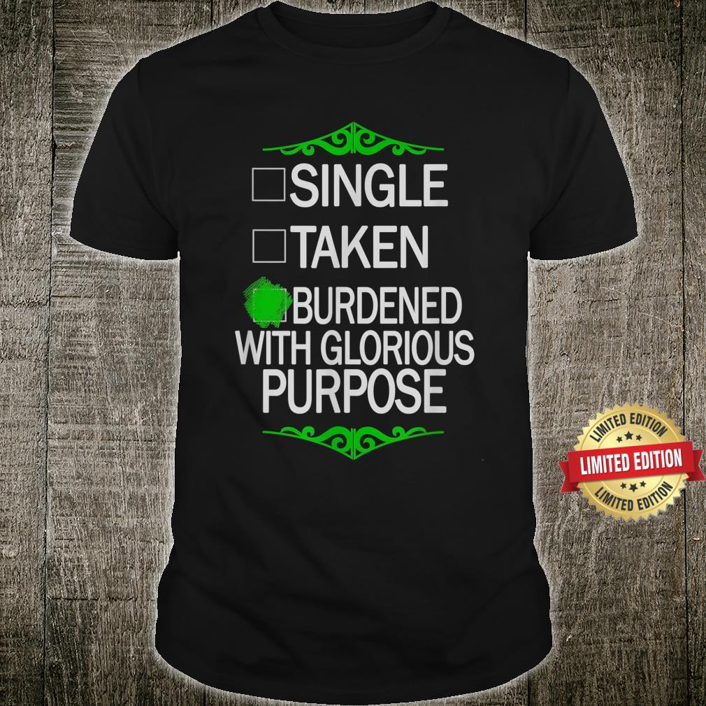 Single Taken Burdened With Glorious Purpose Shirt