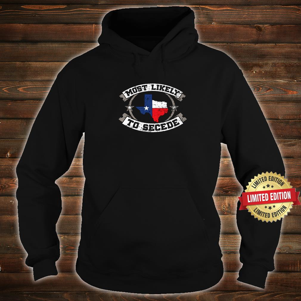 TX Most Likely To Secede Texas for Texan Shirt hoodie