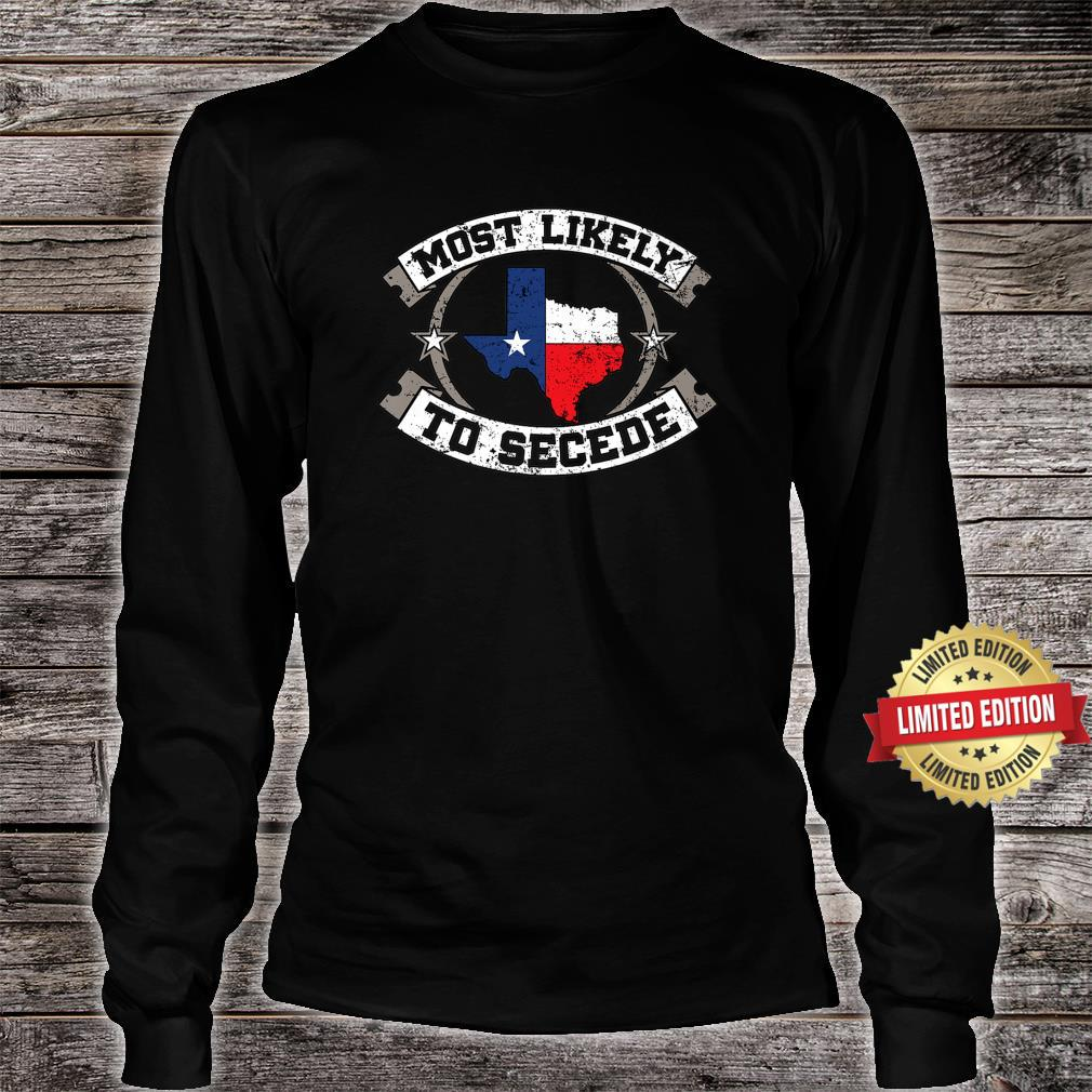 TX Most Likely To Secede Texas for Texan Shirt long sleeved