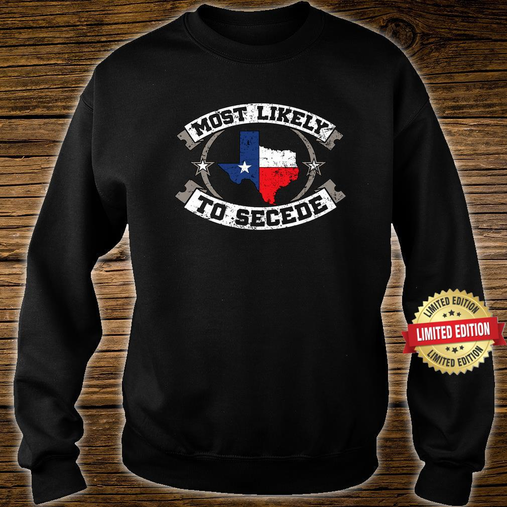 TX Most Likely To Secede Texas for Texan Shirt sweater