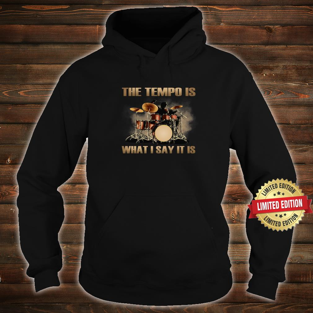 The Tempo Is What I Say It Is Shirt hoodie
