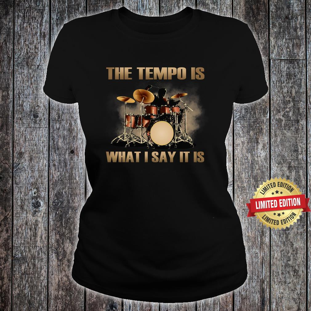 The Tempo Is What I Say It Is Shirt ladies tee