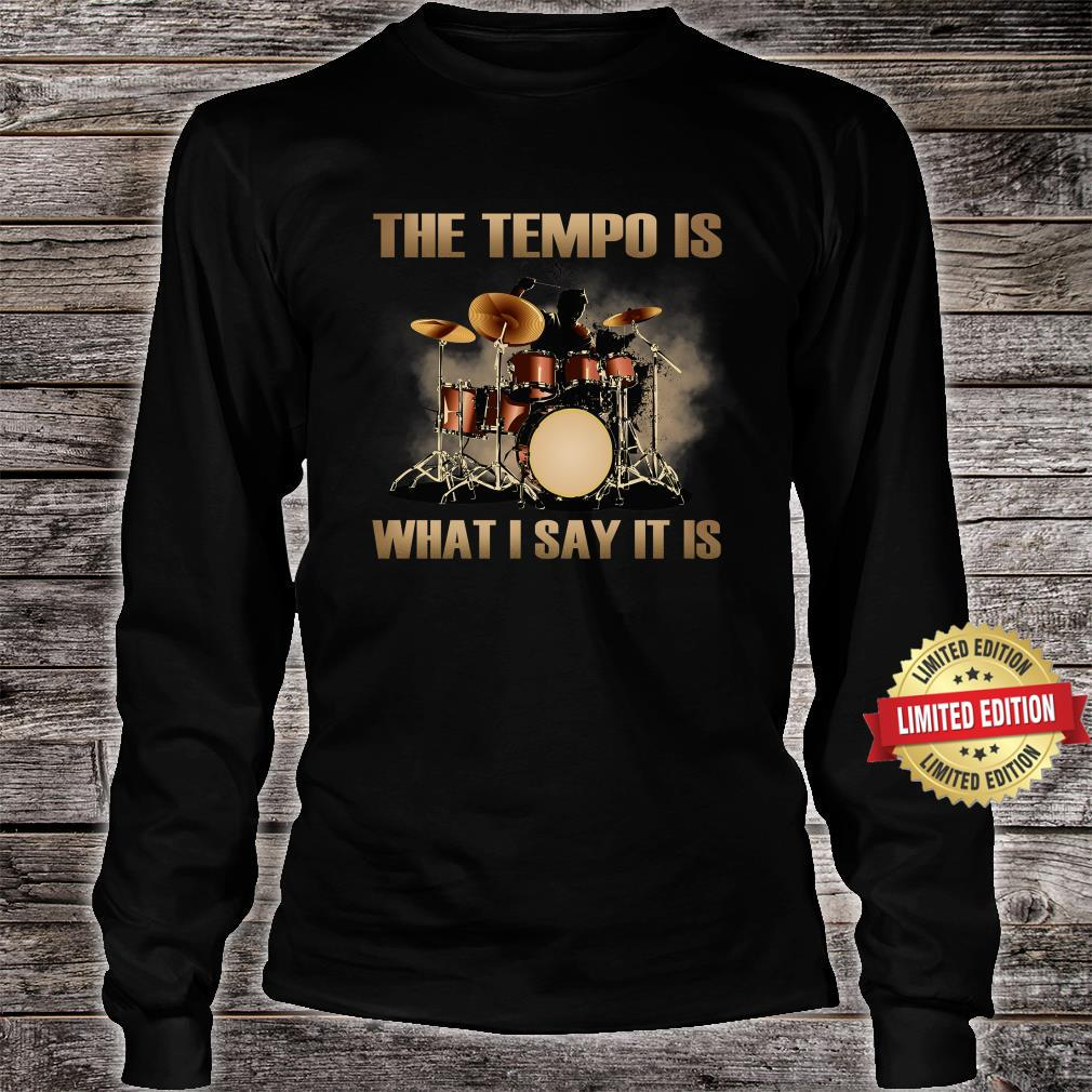 The Tempo Is What I Say It Is Shirt long sleeved