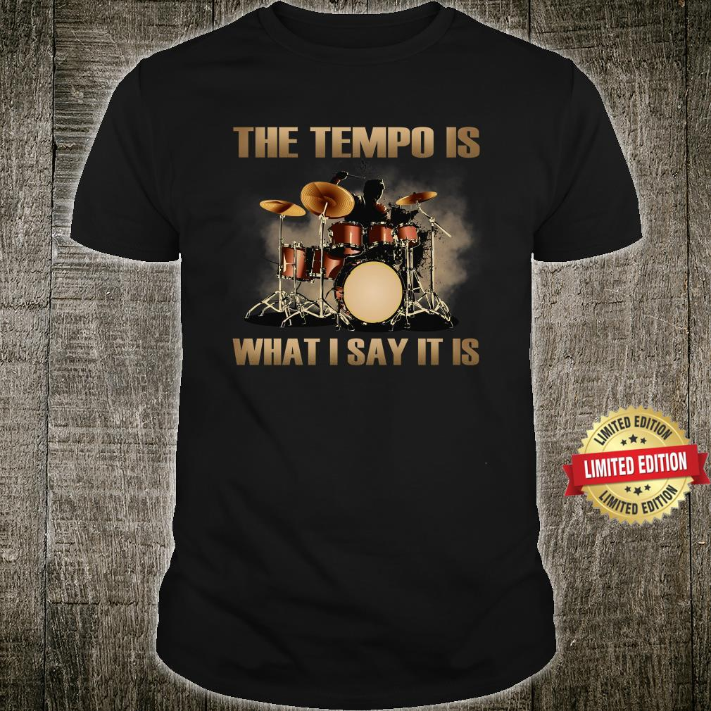 The Tempo Is What I Say It Is Shirt