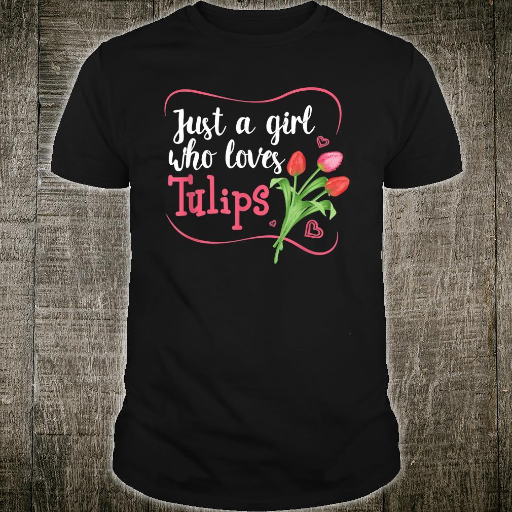 Tulips Flower Gardener Just a Girl Who Loves Tulips Shirt