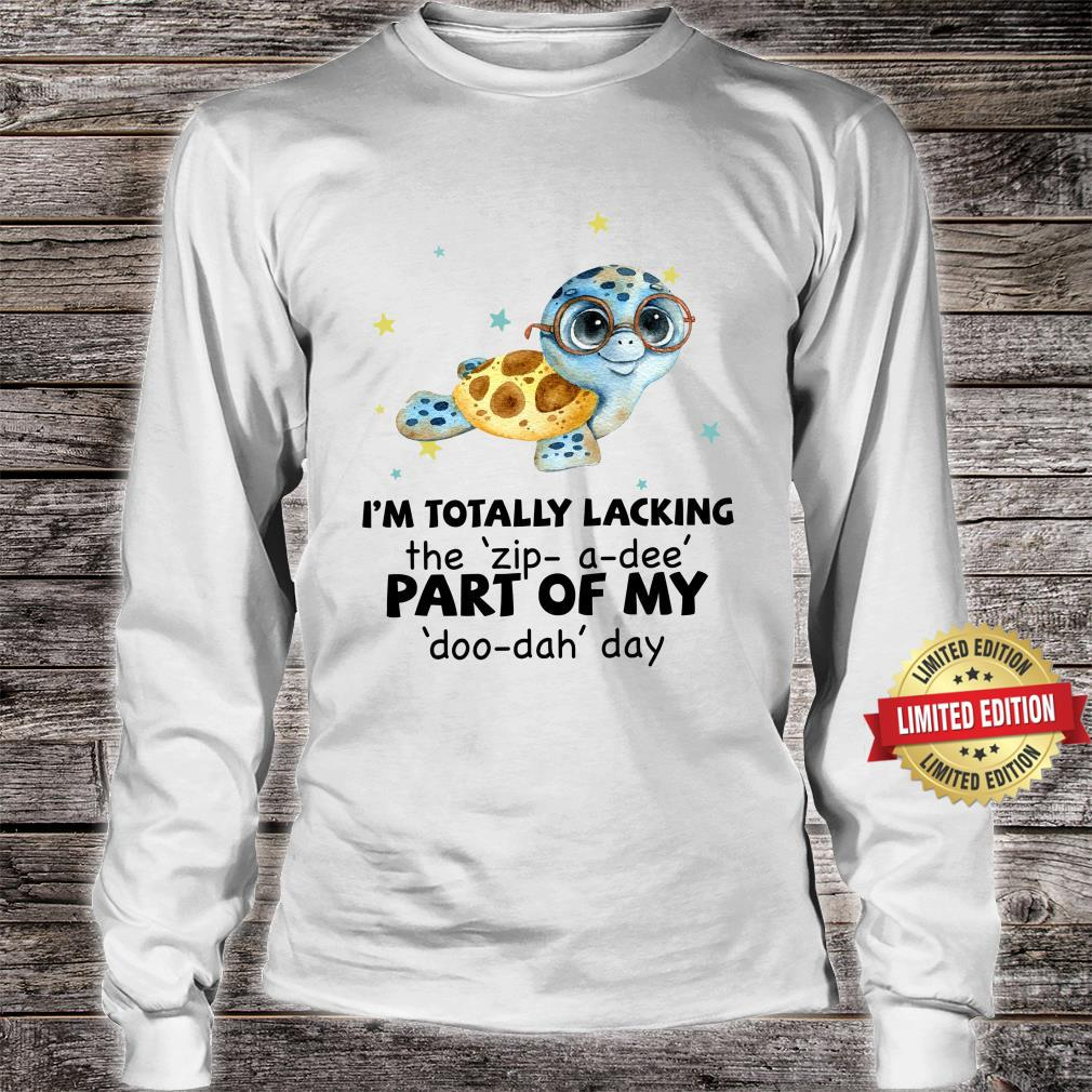 Turtle I'm Totally Lacking Shirt long sleeved