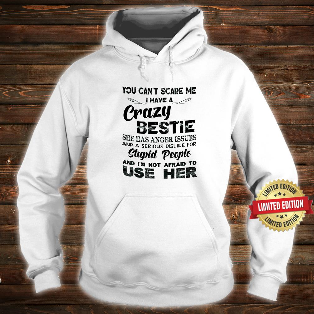 You cant scare me I have a crazy Bestie Shirt hoodie