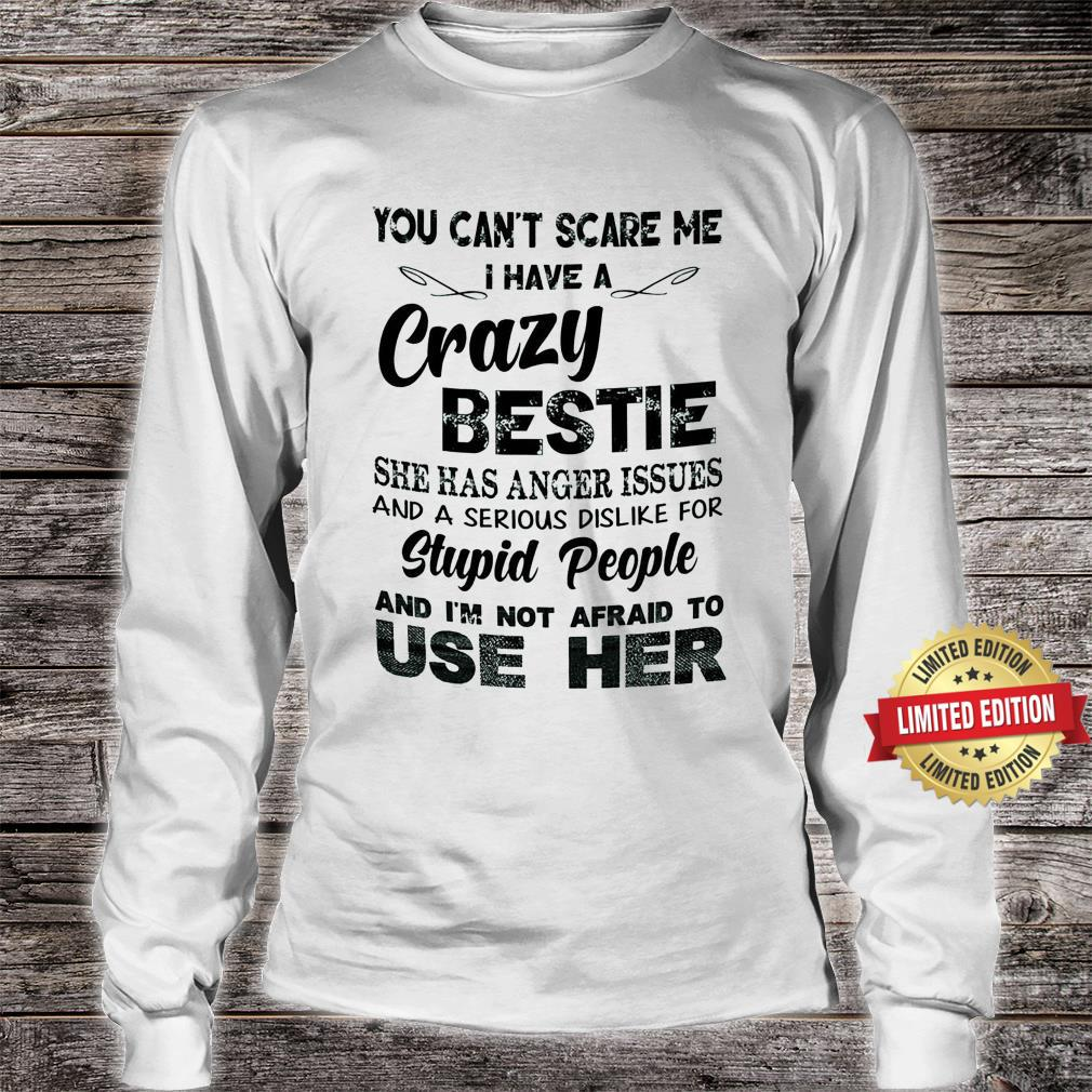 You cant scare me I have a crazy Bestie Shirt long sleeved