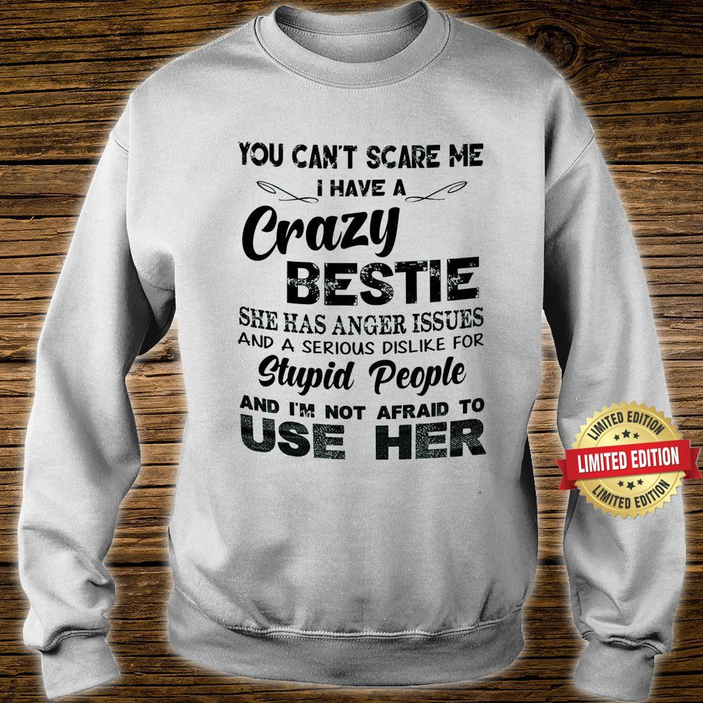 You cant scare me I have a crazy Bestie Shirt sweater