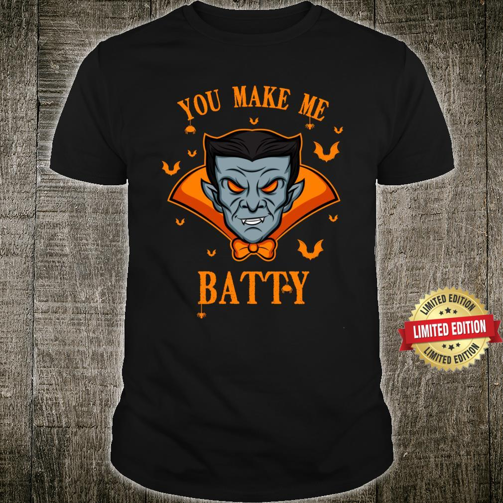 You make me Batty I Vampire Halloween Scary Bloody Horror Shirt