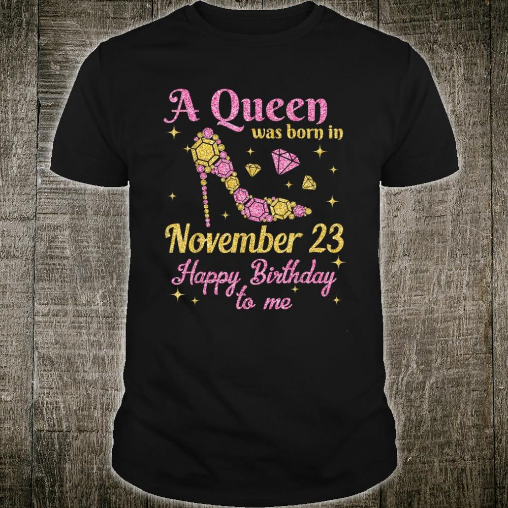 A Queen Was Born In November 23 Happy Birthday To Me Retro Shirt