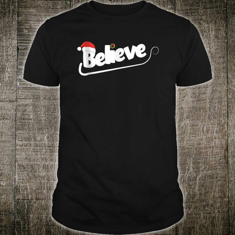Believe Christmas Shirt