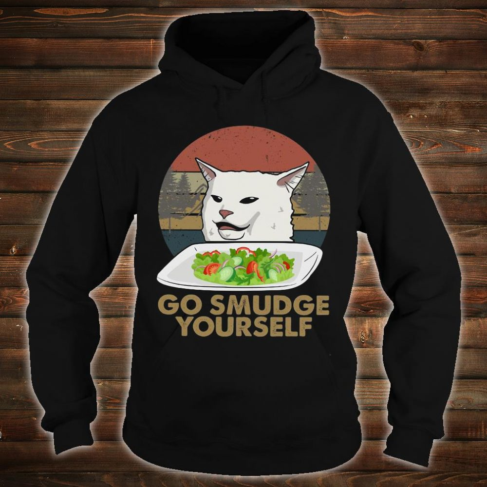 Cat meme yelling go smudge yourself shirt hoodie