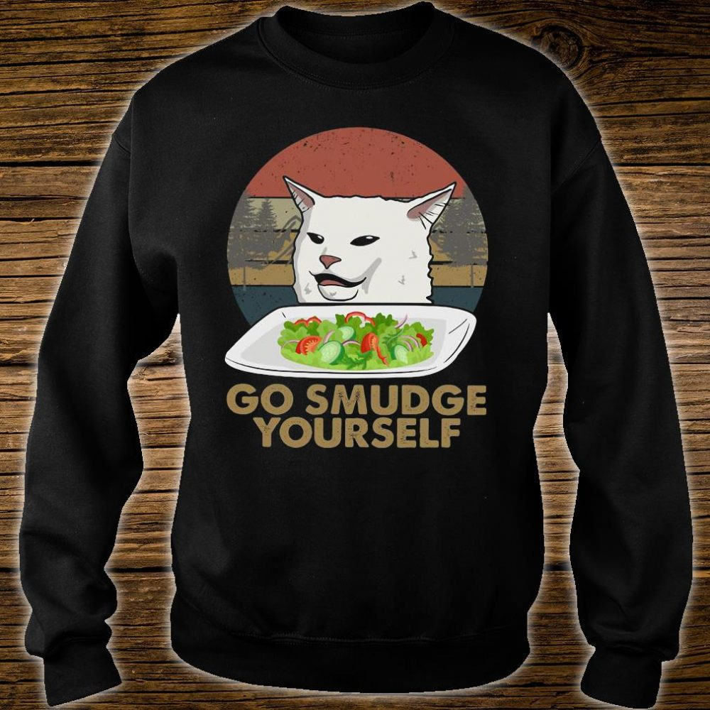 Cat meme yelling go smudge yourself shirt sweater