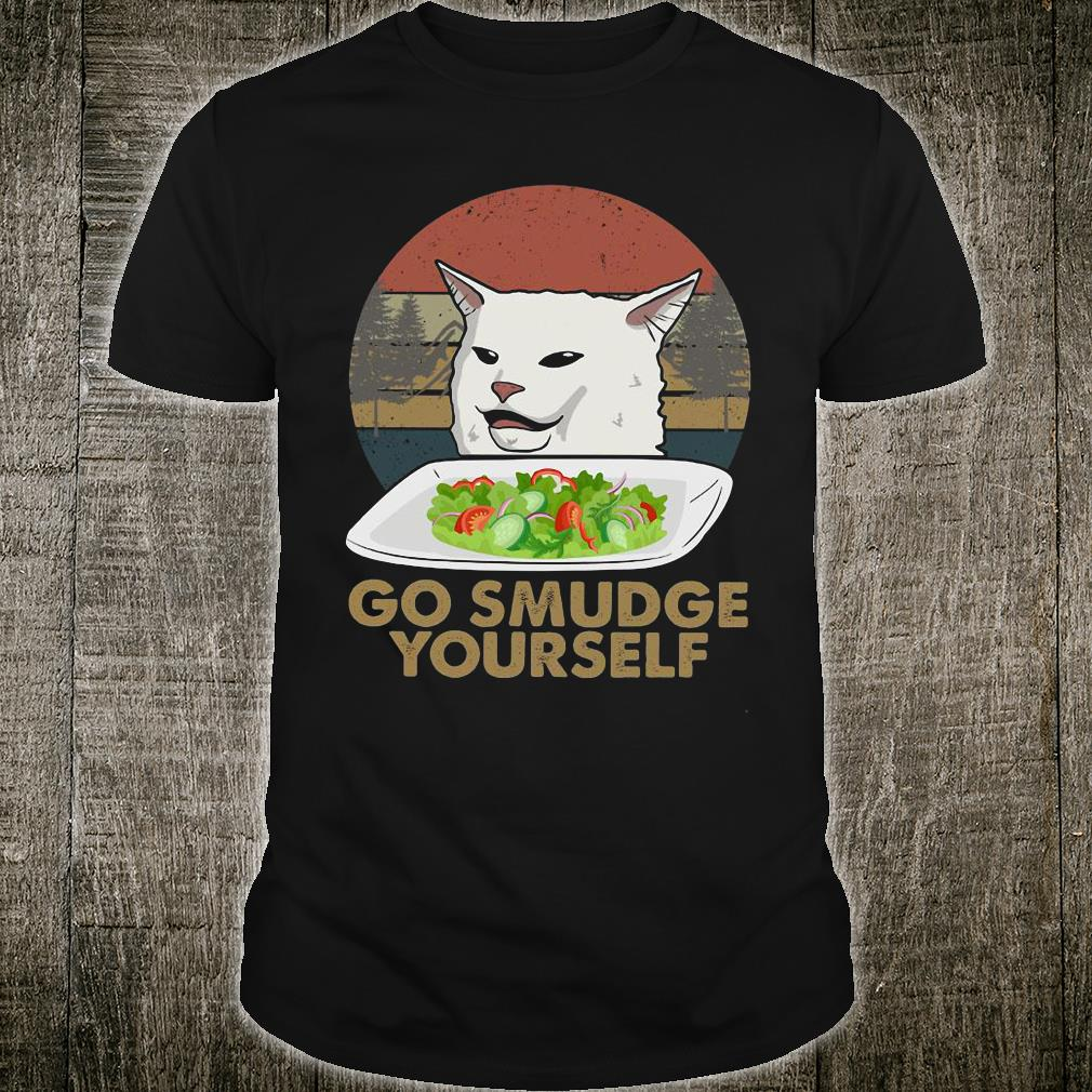 Cat meme yelling go smudge yourself shirt