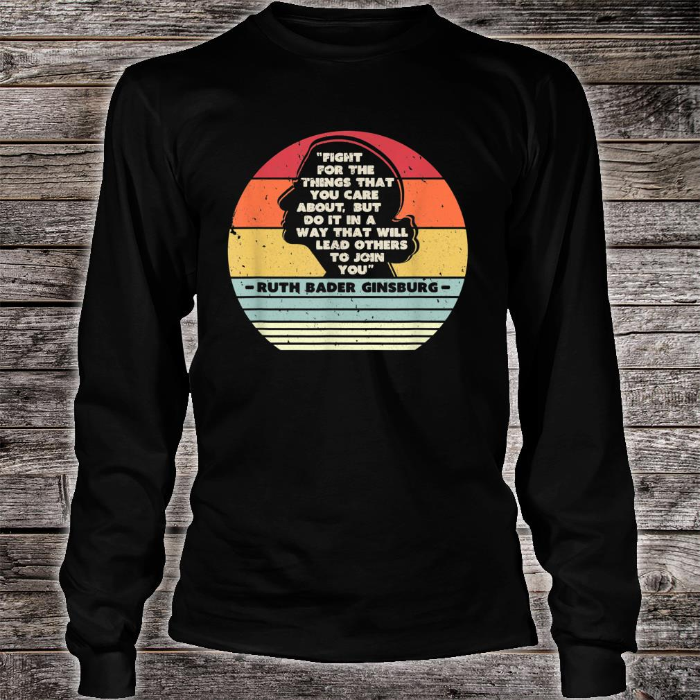 Fight For The Things You Care About Notorious RBG Shirt Long sleeved