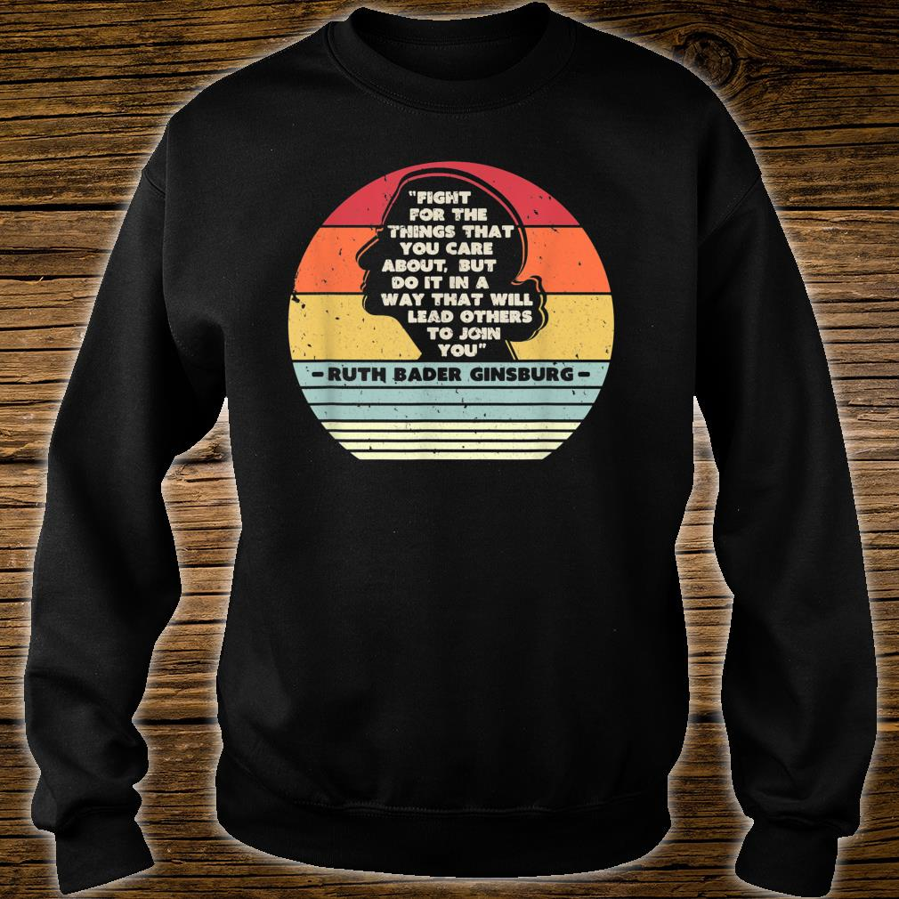 Fight For The Things You Care About Notorious RBG Shirt sweater