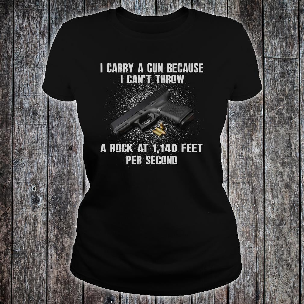 I Carry A Gun Because I Can't Throw A Rock At 1140 Feet Per Second Shirt ladies tee