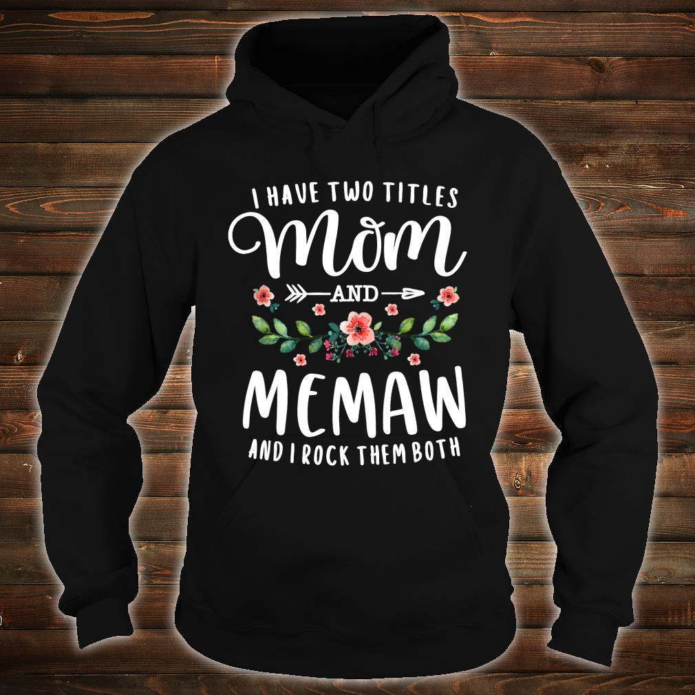 I Have Two Titles Mom And Memaw And I Rock Them Both Floral Shirt hoodie