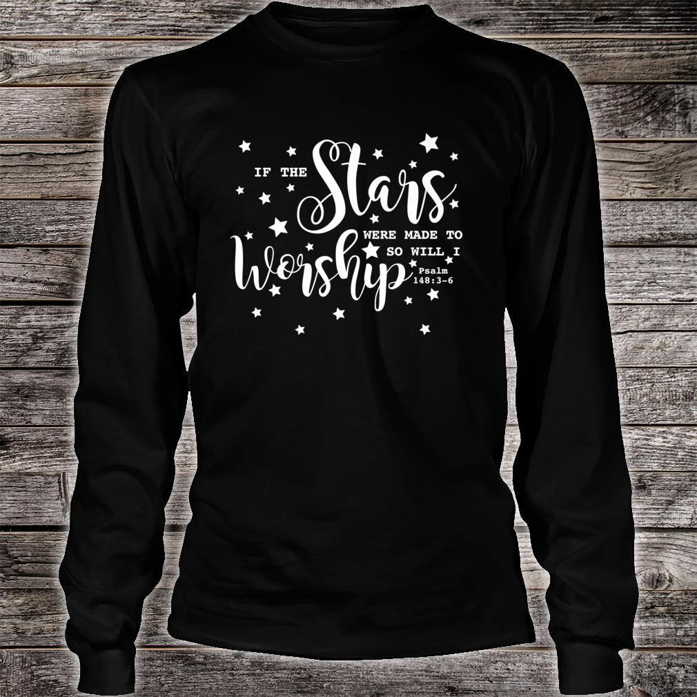 If The Stars Were Made to Worship Shirt long sleeved