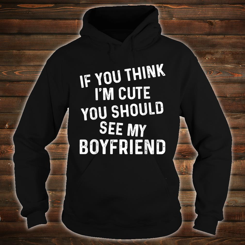 If You Think I'm Cute You Should See My Boyfriend Couples Shirt hoodie