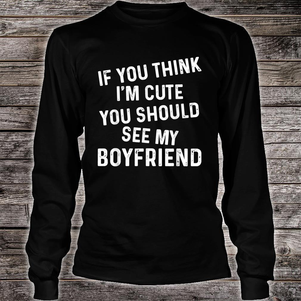 If You Think I'm Cute You Should See My Boyfriend Couples Shirt long sleeved